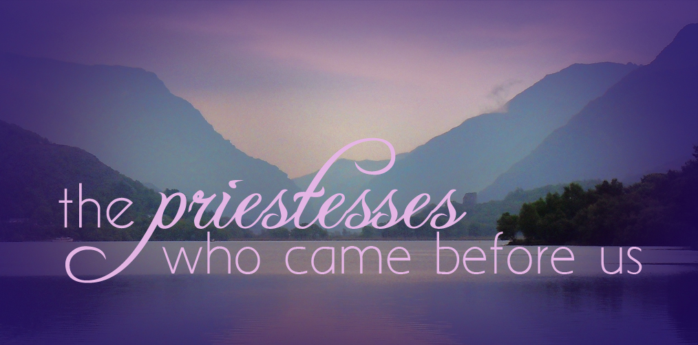 the priestesses who came before us