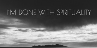 I'm done with spirituality